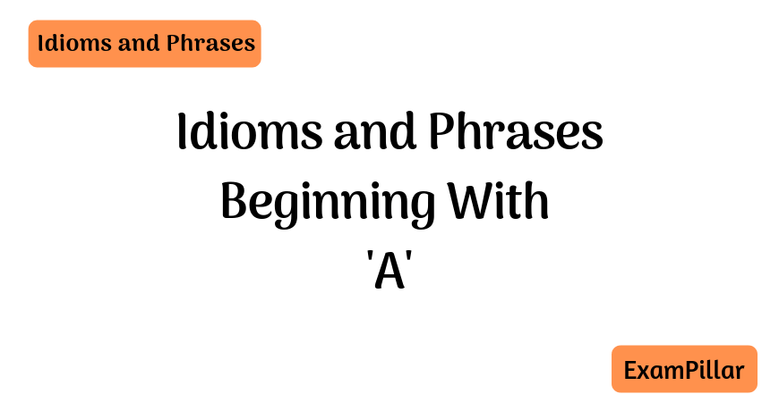 Idioms Beginning With 'A'