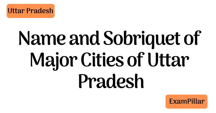 Name and Sobriquet of Major Cities in Uttar Pradesh