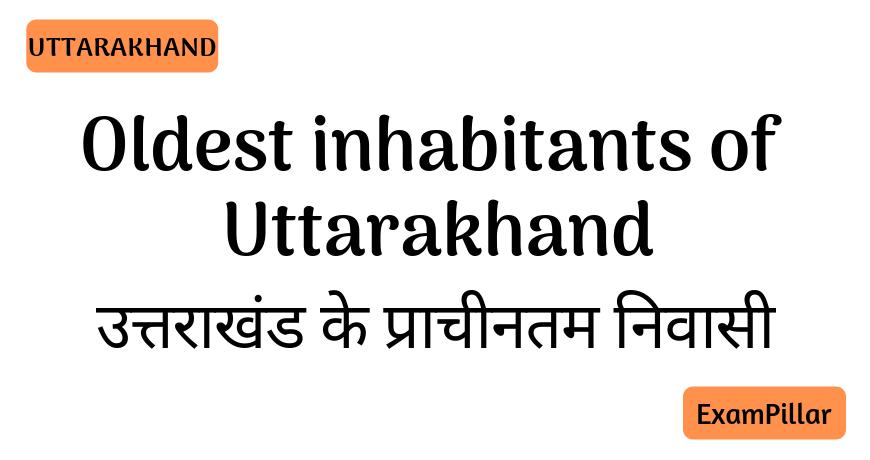 Oldest inhabitants of Uttarakhand