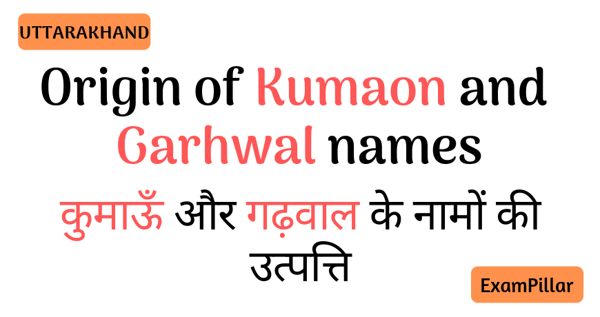Origin of Kumaon and Garhwal names