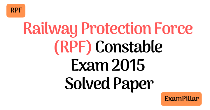 Railway Protection Force (RPF) Constable Exam 2015 Solved Paper