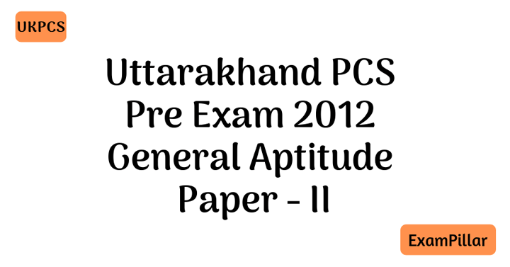 UKPCS Pre Exam 2012 Paper - II