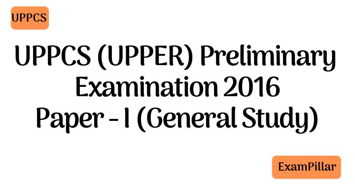 UPPCS UPPER 2016 Pre Exam Paper 1