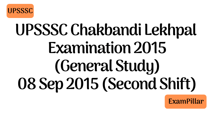 UPSSSC Chakbandi Lekhpal Examination 2015 (General Study) 08 Sep 2015 (Second Shift)