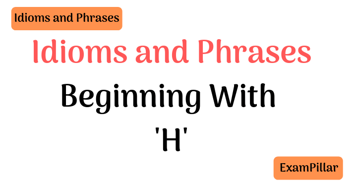 Idioms Beginning With H