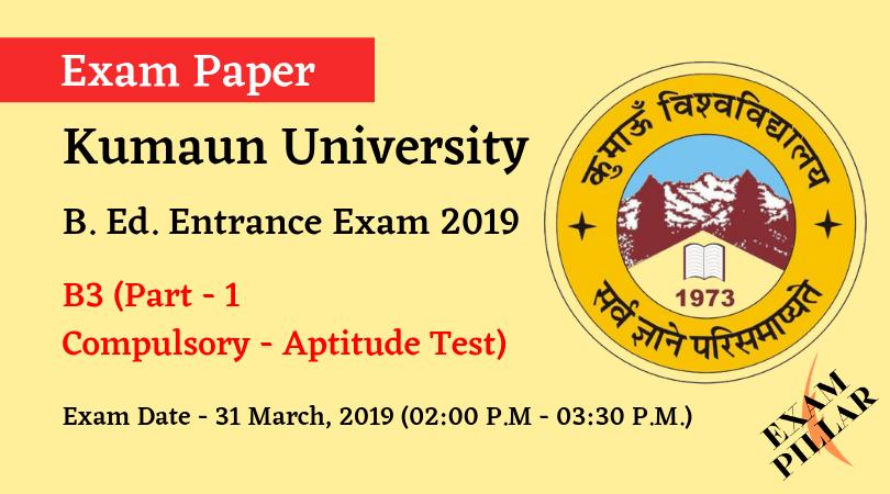 K.U. Nainital, B. Ed. Entrance Exam Answer Key 2019 Aptitude Test