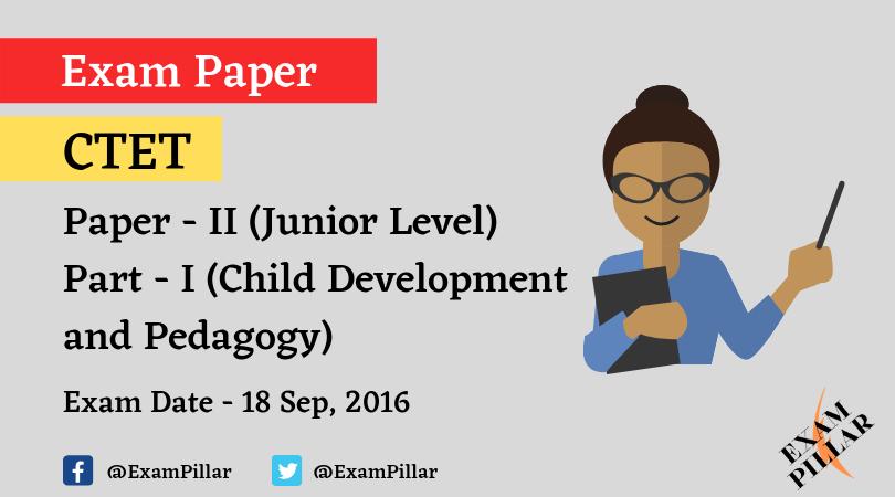 CTET Exam Sep 2016 Paper - II Child Development and Pedagogy