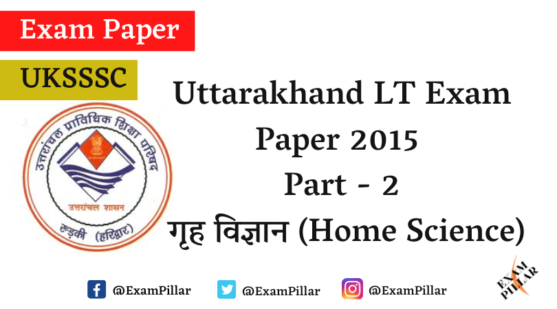 Uttarakhand LT Exam Paper 2015 (Home Science) Answer Key
