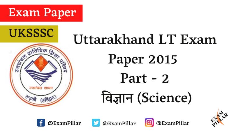 Uttarakhand LT Exam Paper 2015 (Science) Answer Key