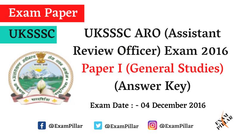UKSSSC ARO Paper I (General Studies) - 04 Dec 2016 (Answer Key)