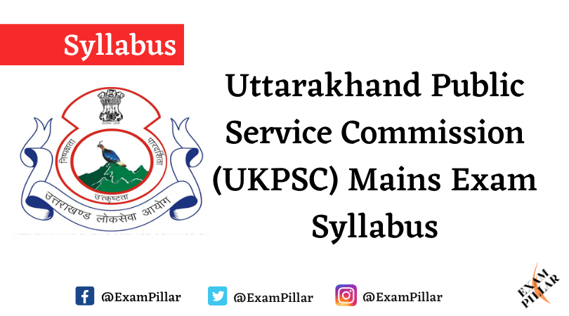 Uttarakhand Public Service Commission (UKPSC) Mains Syllabus